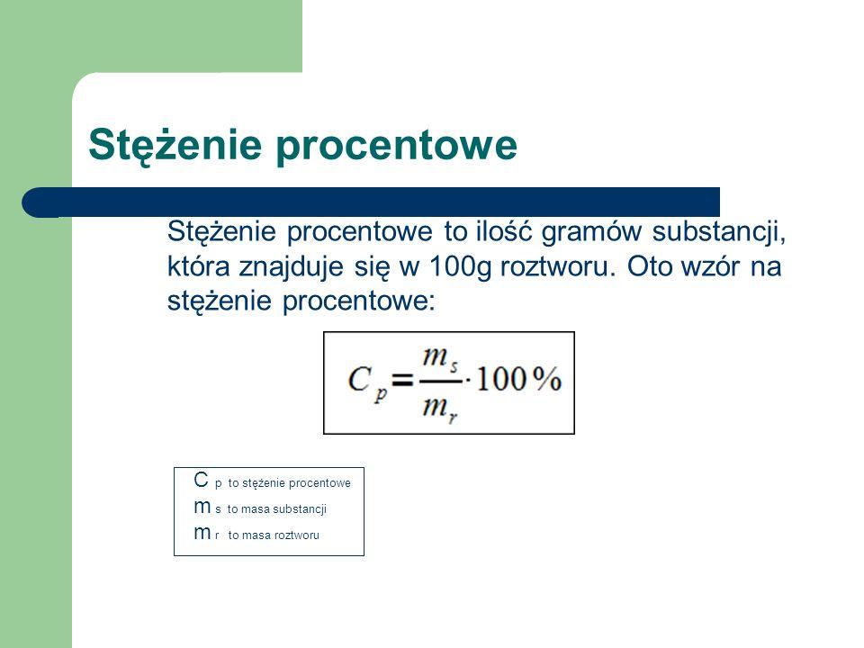 Stężenie procentowe Stężenie procentowe to ilość gramów substancji, która znajduje się w 100g roztworu. Oto wzór na stężenie procentowe: C p to stężen