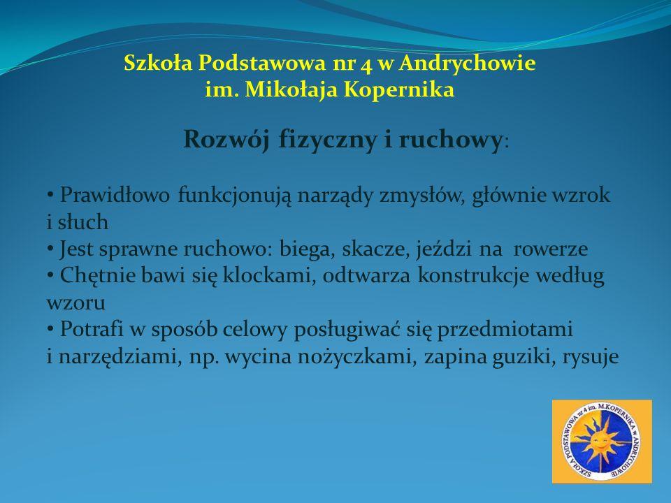 Szkoła Podstawowa nr 4 w Andrychowie im. Mikołaja Kopernika Rozwój fizyczny i ruchowy : Prawidłowo funkcjonują narządy zmysłów, głównie wzrok i słuch