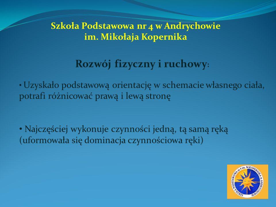Szkoła Podstawowa nr 4 w Andrychowie im. Mikołaja Kopernika Rozwój fizyczny i ruchowy : Uzyskało podstawową orientację w schemacie własnego ciała, pot