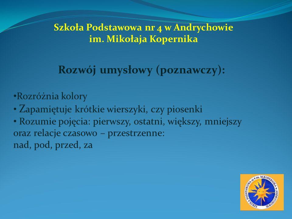 Szkoła Podstawowa nr 4 w Andrychowie im. Mikołaja Kopernika Rozwój umysłowy (poznawczy): Rozróżnia kolory Z apamiętuje krótkie wierszyki, czy piosenki