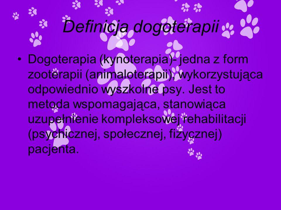 Definicja dogoterapii Dogoterapia (kynoterapia)- jedna z form zooterapii (animaloterapii), wykorzystująca odpowiednio wyszkolne psy. Jest to metoda ws