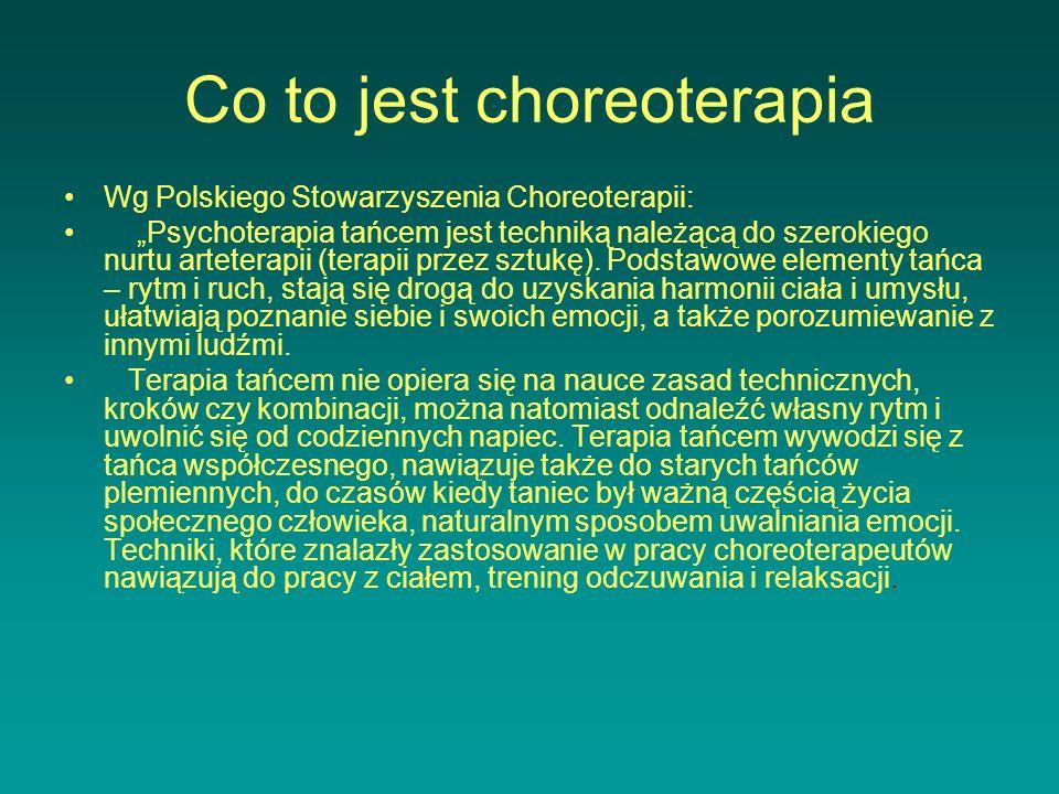 Co to jest choreoterapia Wg Polskiego Stowarzyszenia Choreoterapii: Psychoterapia tańcem jest techniką należącą do szerokiego nurtu arteterapii (terap