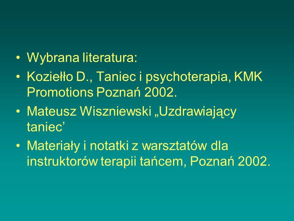 Wybrana literatura: Koziełło D., Taniec i psychoterapia, KMK Promotions Poznań 2002. Mateusz Wiszniewski Uzdrawiający taniec Materiały i notatki z war
