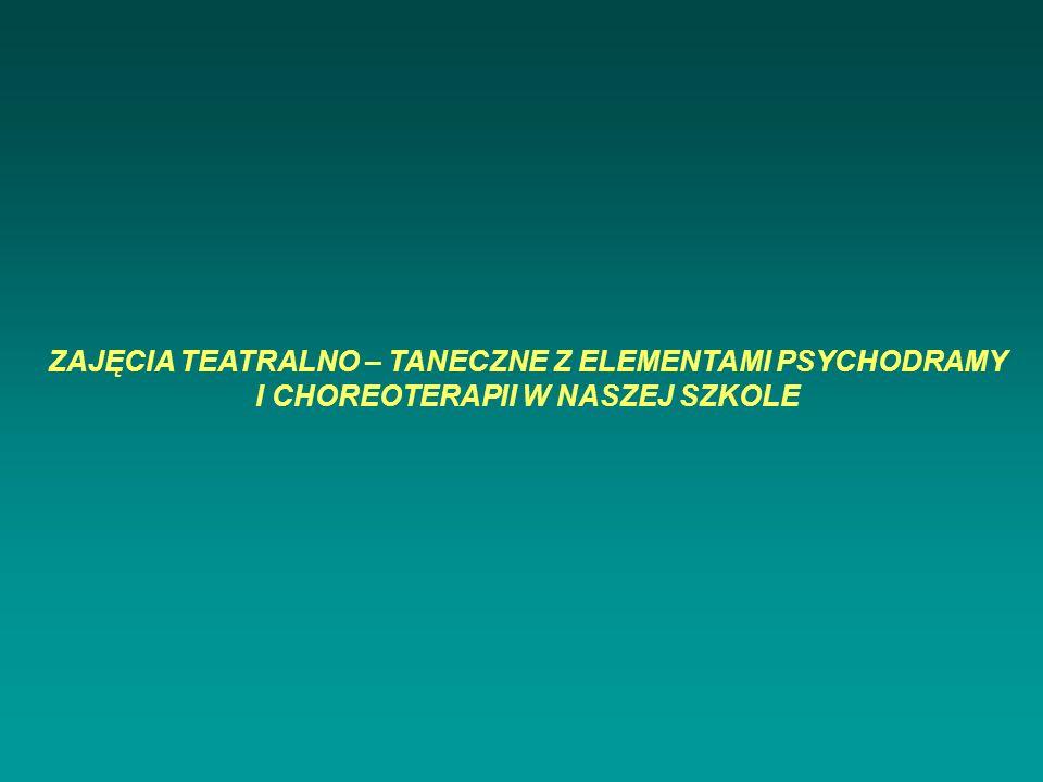 ZAJĘCIA TEATRALNO – TANECZNE Z ELEMENTAMI PSYCHODRAMY I CHOREOTERAPII W NASZEJ SZKOLE