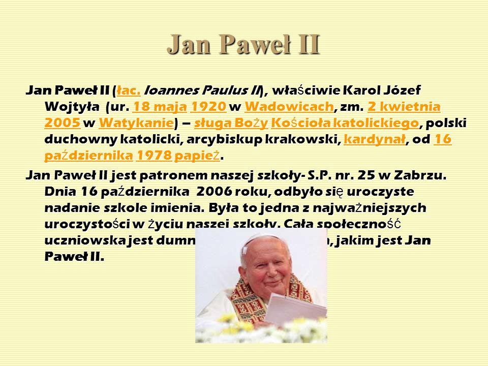 Jan Paweł II Jan Paweł II (łac. Ioannes Paulus II), wła ś ciwie Karol Józef Wojtyła (ur. 18 maja 1920 w Wadowicach, zm. 2 kwietnia 2005 w Watykanie) –