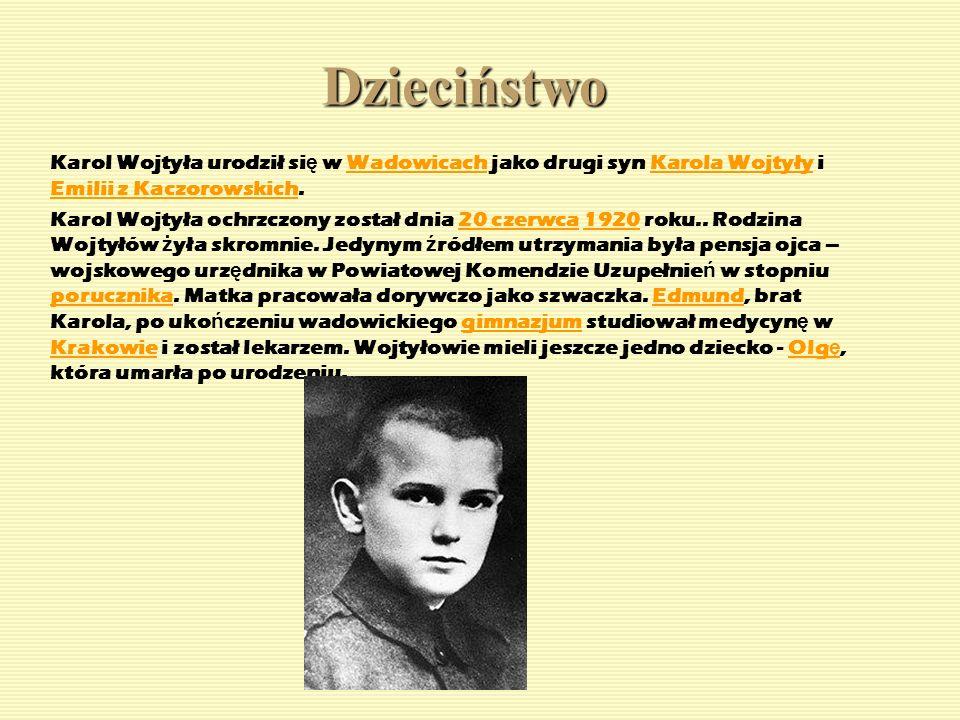 Dzieciństwo Karol Wojtyła urodził si ę w Wadowicach jako drugi syn Karola Wojtyły i Emilii z Kaczorowskich.WadowicachKarola Wojtyły Emilii z Kaczorows