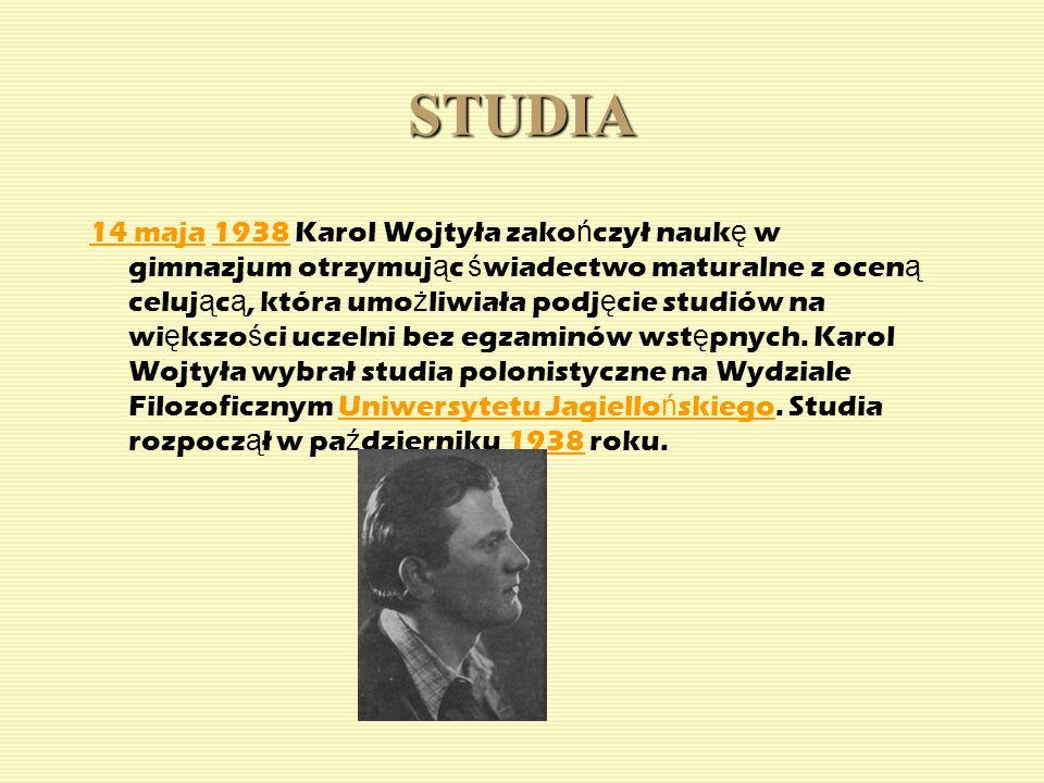 14 maja14 maja 1938 Karol Wojtyła zako ń czył nauk ę w gimnazjum otrzymuj ą c ś wiadectwo maturalne z ocen ą celuj ą c ą, która umo ż liwiała podj ę c