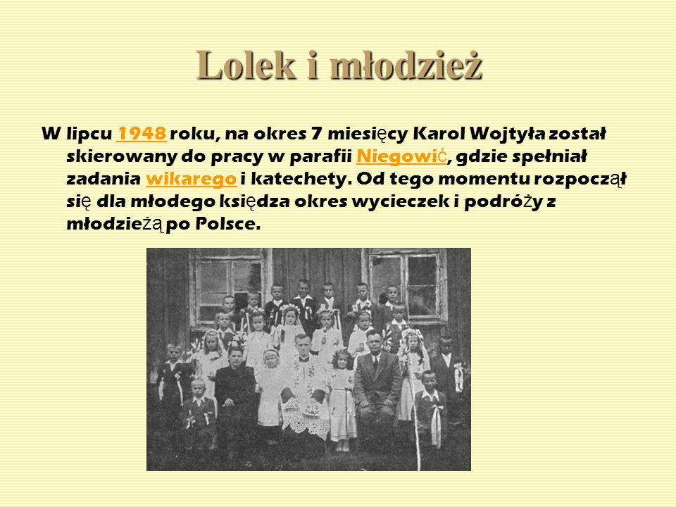 Lolek i młodzież W lipcu 1948 roku, na okres 7 miesi ę cy Karol Wojtyła został skierowany do pracy w parafii Niegowi ć, gdzie spełniał zadania wikareg