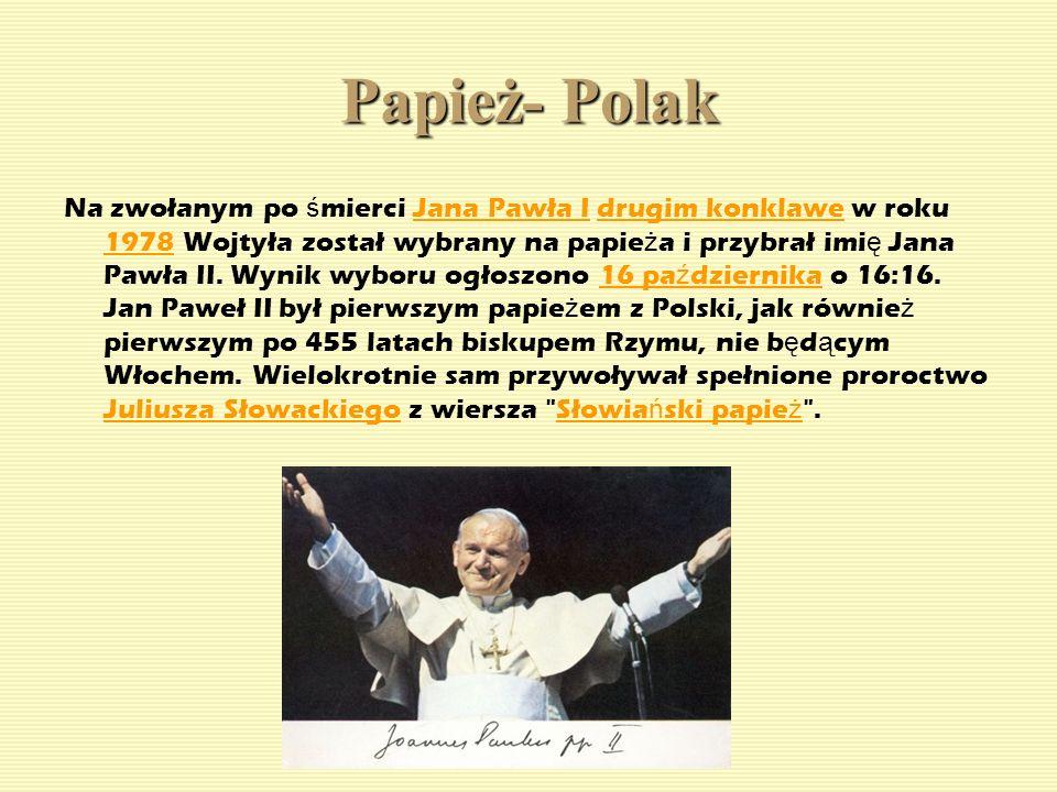 Papież- Polak Na zwołanym po ś mierci Jana Pawła I drugim konklawe w roku 1978 Wojtyła został wybrany na papie ż a i przybrał imi ę Jana Pawła II. Wyn