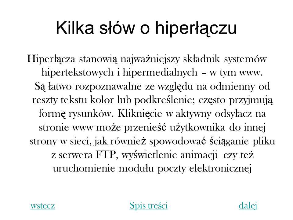 Kilka słów o hiperłączu Hiper łą cza stanowi ą najwa ż niejszy sk ł adnik systemów hipertekstowych i hipermedialnych – w tym www. S ą ł atwo rozpoznaw