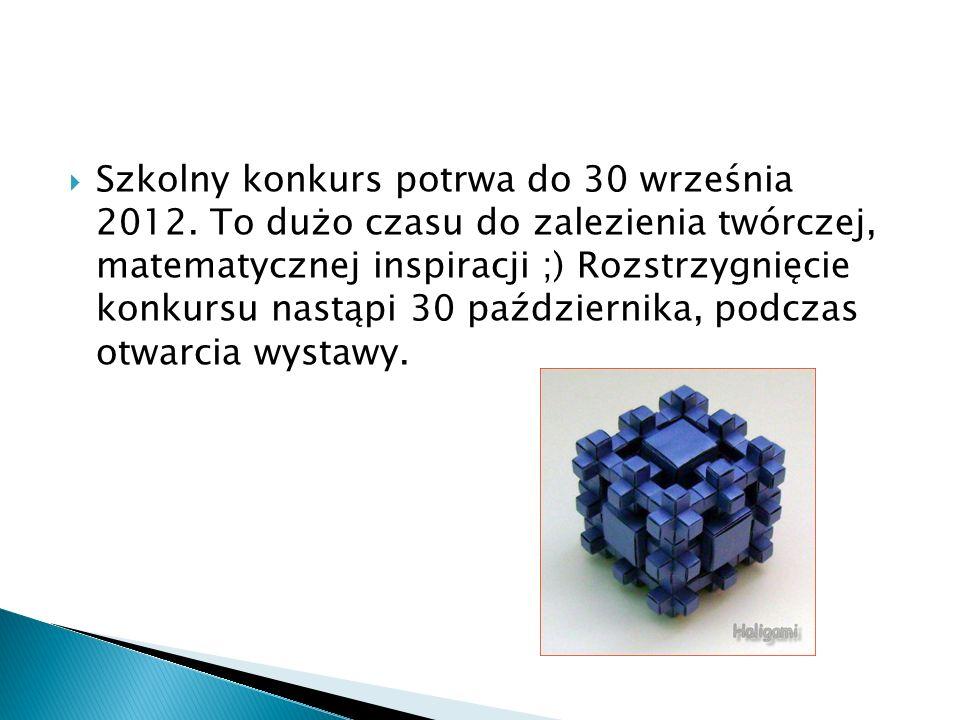 Szkolny konkurs potrwa do 30 września 2012. To dużo czasu do zalezienia twórczej, matematycznej inspiracji ;) Rozstrzygnięcie konkursu nastąpi 30 paźd