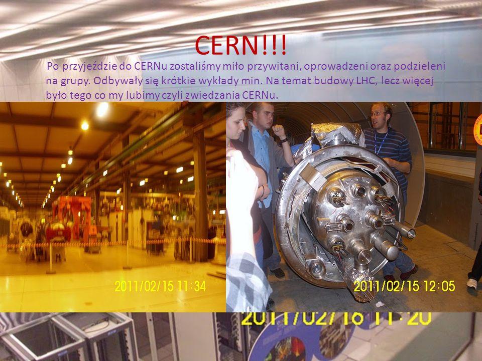 CERN!!! Po przyjeździe do CERNu zostaliśmy miło przywitani, oprowadzeni oraz podzieleni na grupy. Odbywały się krótkie wykłady min. Na temat budowy LH