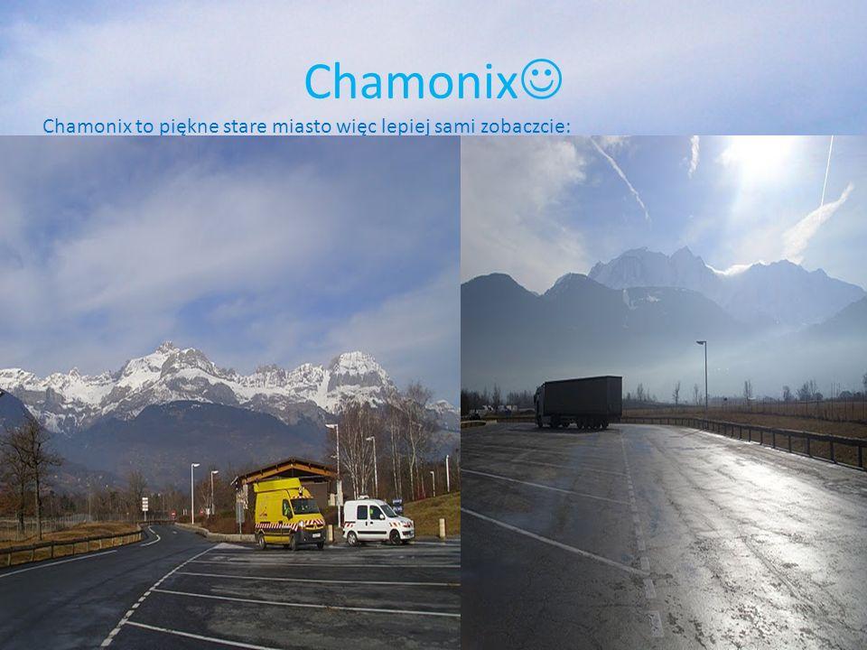 Chamonix Chamonix to piękne stare miasto więc lepiej sami zobaczcie: