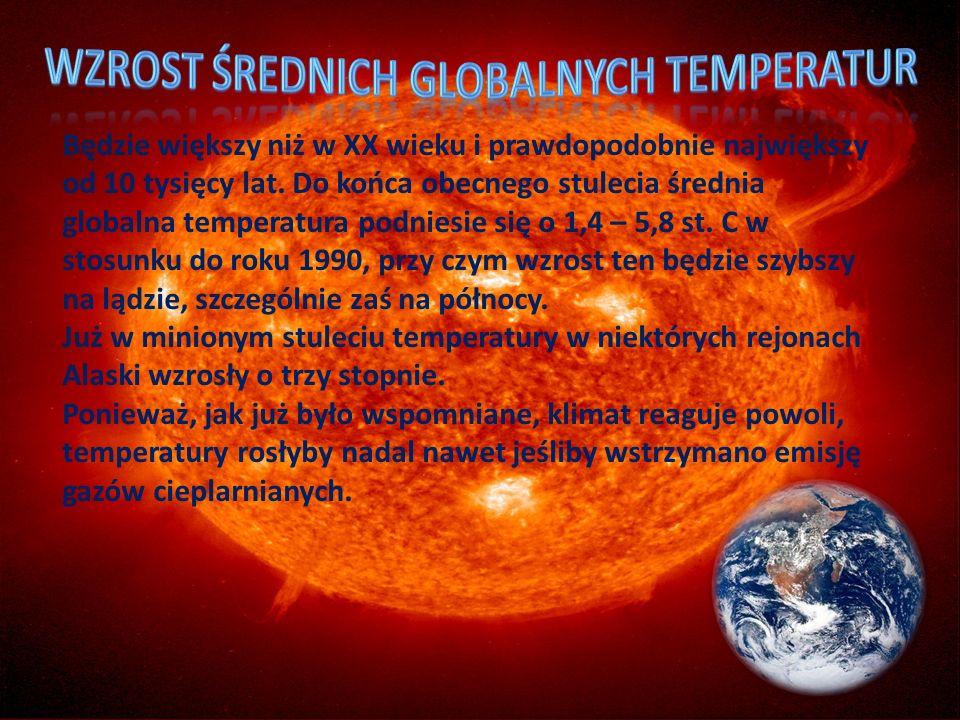 Będzie większy niż w XX wieku i prawdopodobnie największy od 10 tysięcy lat. Do końca obecnego stulecia średnia globalna temperatura podniesie się o 1