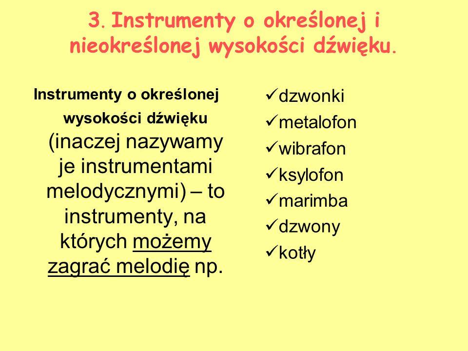 3. Instrumenty o określonej i nieokreślonej wysokości dźwięku. Instrumenty o określonej wysokości dźwięku (inaczej nazywamy je instrumentami melodyczn