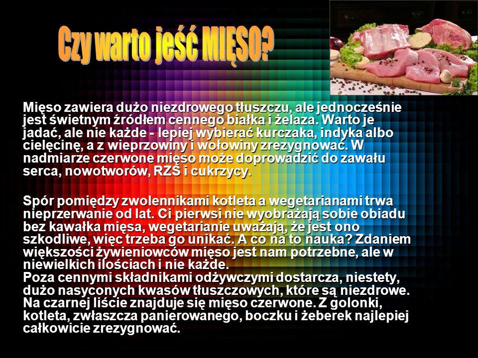 Mięso zawiera dużo niezdrowego tłuszczu, ale jednocześnie jest świetnym źródłem cennego białka i żelaza. Warto je jadać, ale nie każde - lepiej wybier