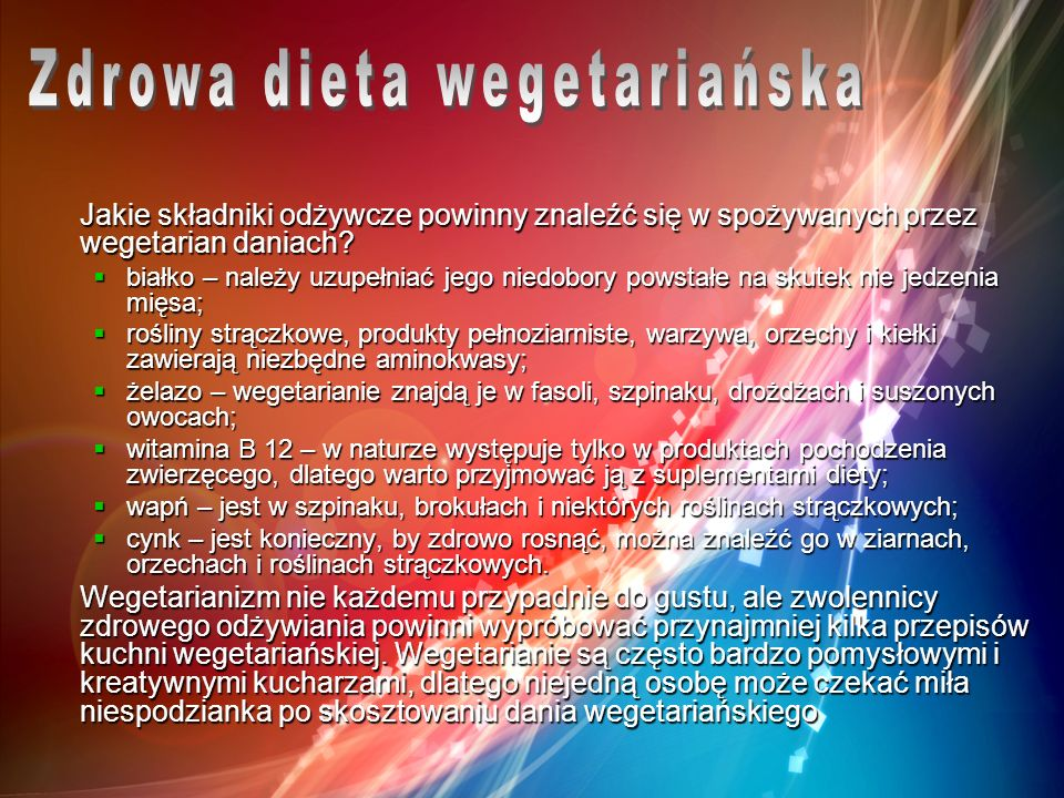 Jakie składniki odżywcze powinny znaleźć się w spożywanych przez wegetarian daniach? białko – należy uzupełniać jego niedobory powstałe na skutek nie
