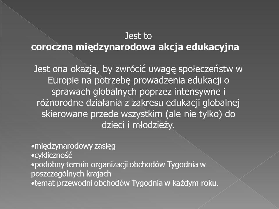 Jest to coroczna międzynarodowa akcja edukacyjna Jest ona okazją, by zwr ó cić uwagę społeczeństw w Europie na potrzebę prowadzenia edukacji o sprawac