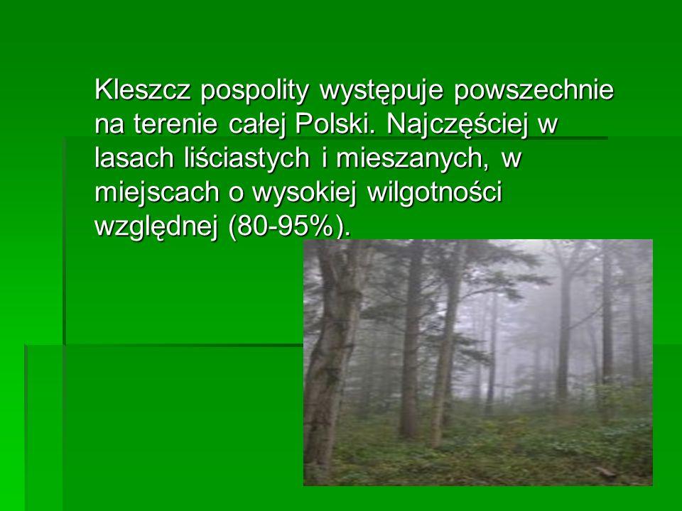 Kleszcz pospolity występuje powszechnie na terenie całej Polski. Najczęściej w lasach liściastych i mieszanych, w miejscach o wysokiej wilgotności wzg