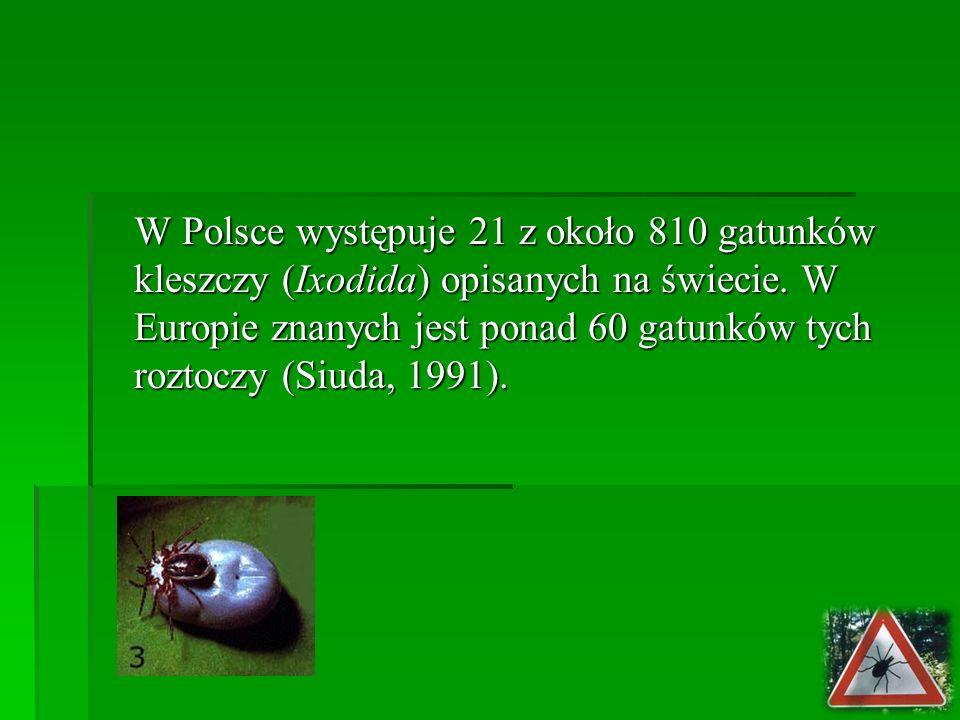 W Polsce występuje 21 z około 810 gatunków kleszczy (Ixodida) opisanych na świecie. W Europie znanych jest ponad 60 gatunków tych roztoczy (Siuda, 199