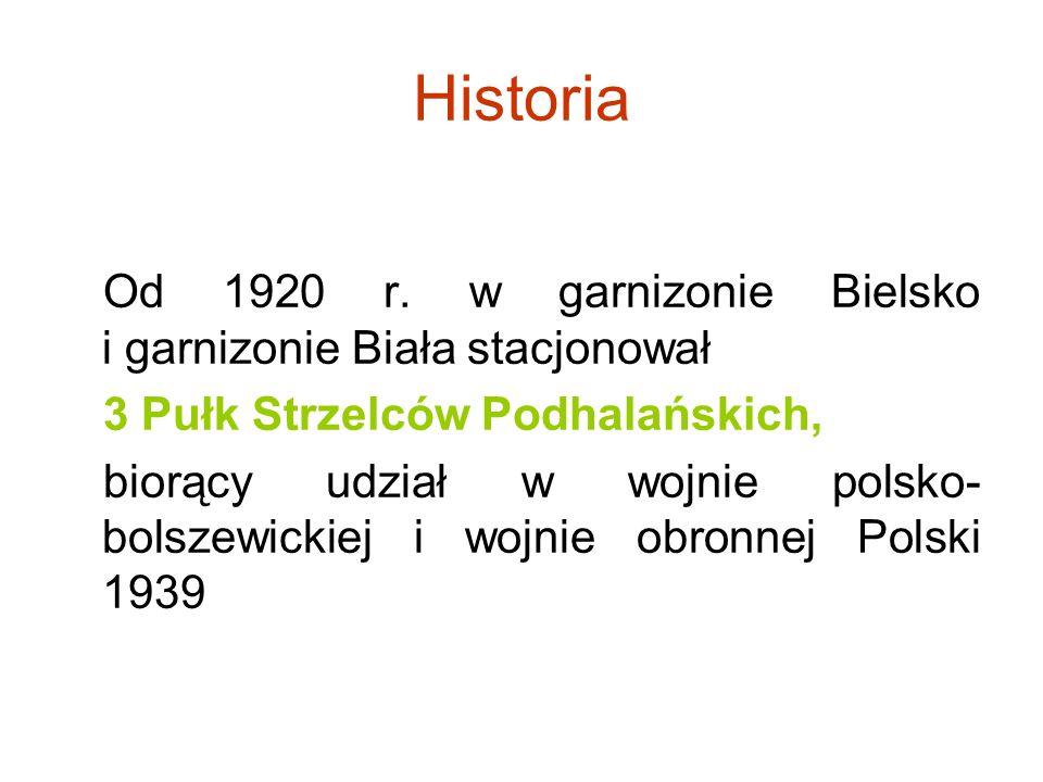 Historia Od 1920 r. w garnizonie Bielsko i garnizonie Biała stacjonował 3 Pułk Strzelców Podhalańskich, biorący udział w wojnie polsko- bolszewickiej