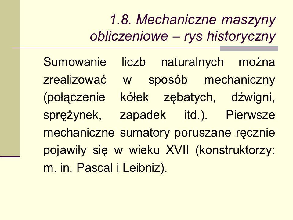 1.8. Mechaniczne maszyny obliczeniowe – rys historyczny Sumowanie liczb naturalnych można zrealizować w sposób mechaniczny (połączenie kółek zębatych,