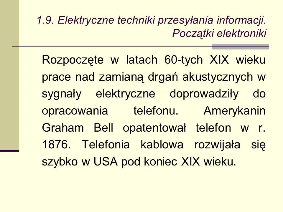 Rozpoczęte w latach 60-tych XIX wieku prace nad zamianą drgań akustycznych w sygnały elektryczne doprowadziły do opracowania telefonu.