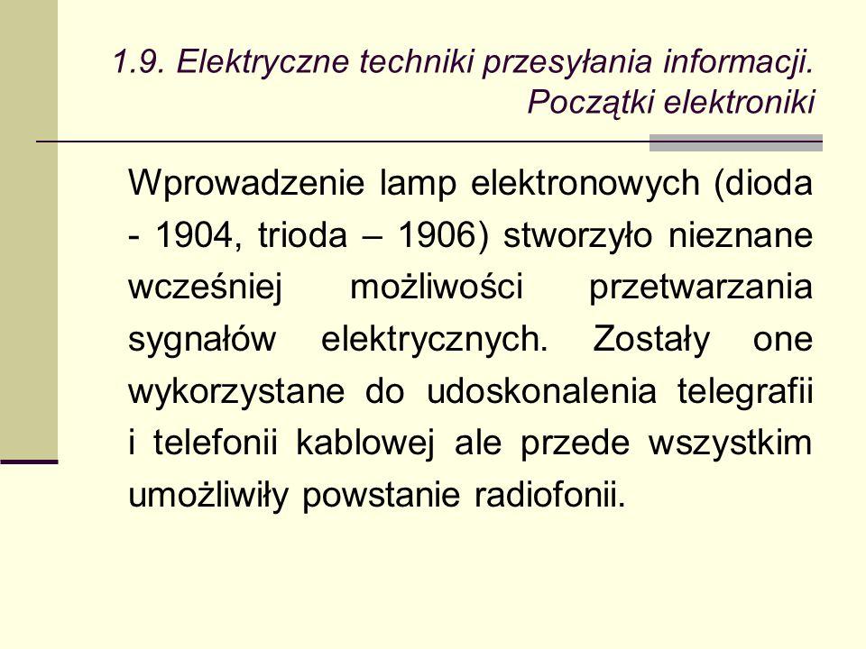 Wprowadzenie lamp elektronowych (dioda - 1904, trioda – 1906) stworzyło nieznane wcześniej możliwości przetwarzania sygnałów elektrycznych.