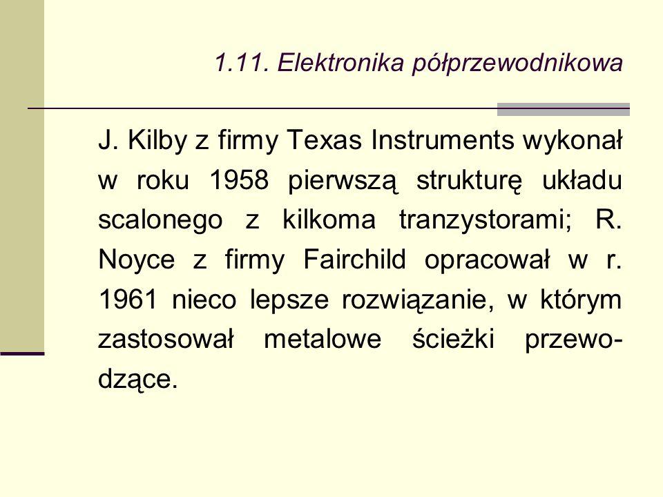 J. Kilby z firmy Texas Instruments wykonał w roku 1958 pierwszą strukturę układu scalonego z kilkoma tranzystorami; R. Noyce z firmy Fairchild opracow