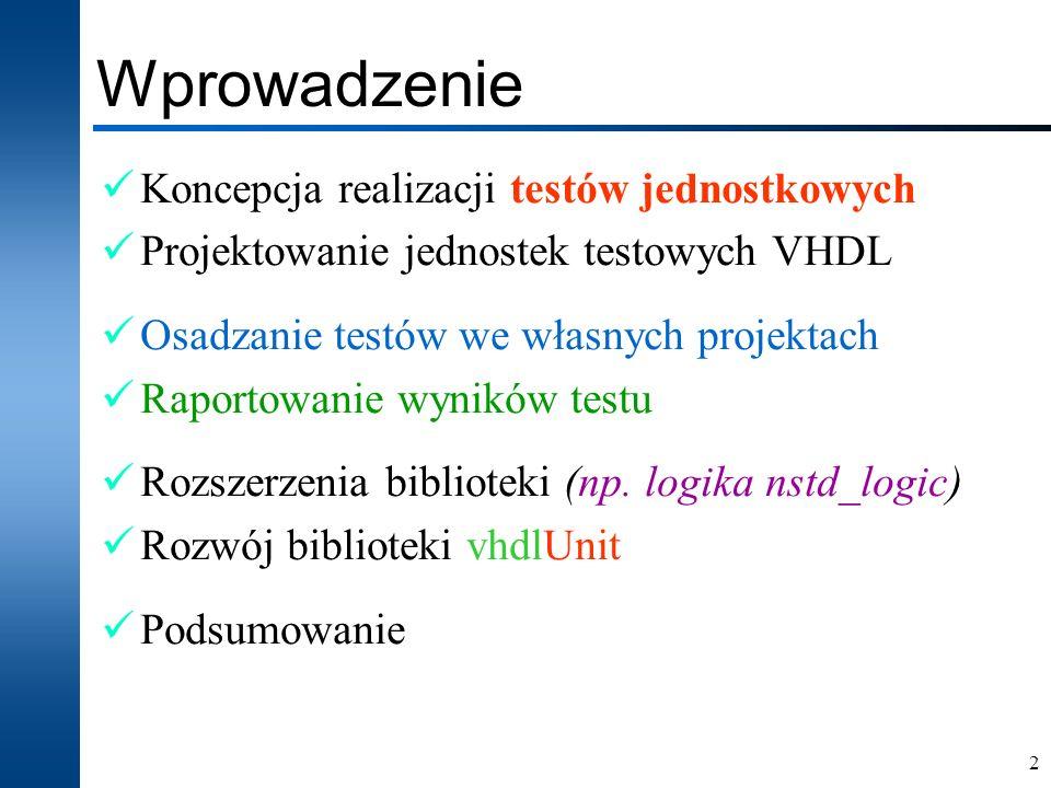 3 Koncepcja realizacji testów Projekt VHDL standardowe mechanizmy asercji VHDL; własne procedury testowe (niestandardowe procedury – trudności z ponownym wykorzystaniem kodu testowego); porównywanie przebiegów testowych – waveform (uzależnienie od mechanizmów dostarczonych przez środowisko projektowe); testy jednostkowe – biblioteka vhdlUnit TESTOWANIE (test benches)