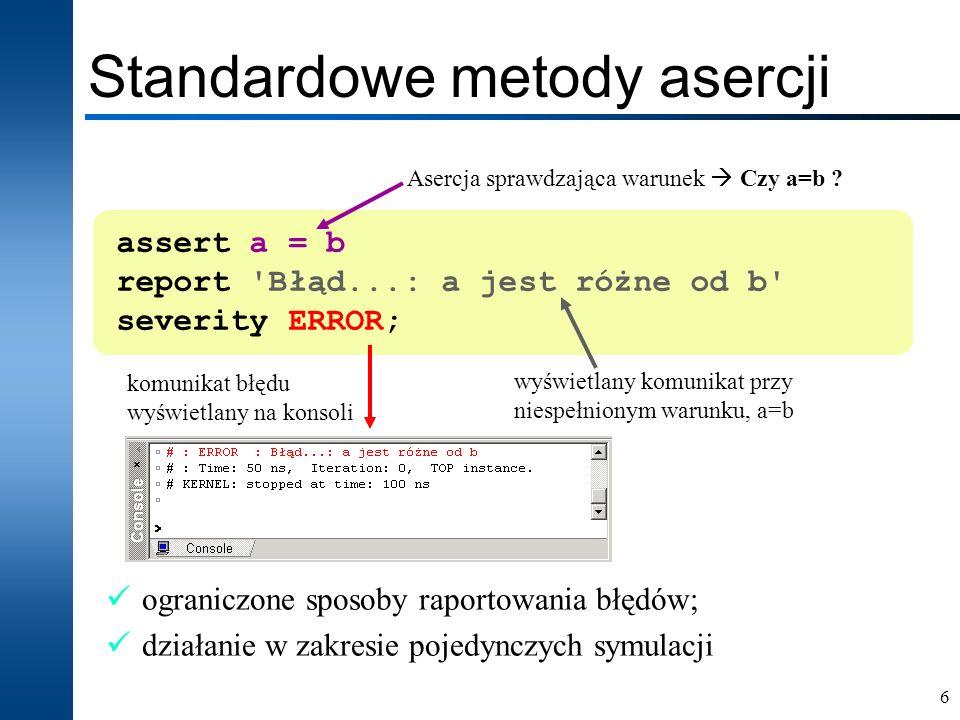 7 Metody asercji biblioteki vhdlUnit assertEquals(a,b); NameStatusTypeTime(s) N/ASuccessassertEquals (0,0) 50 ns NameStatusTypeTime(s) N/AErrorassertEquals (0,1) 50 ns a=b a<>b Raport rozbudowana lista metod asercji assertXXX dla różnych typów danych (możliwość rozszerzania o metody asercji dla własnych typów danych np.