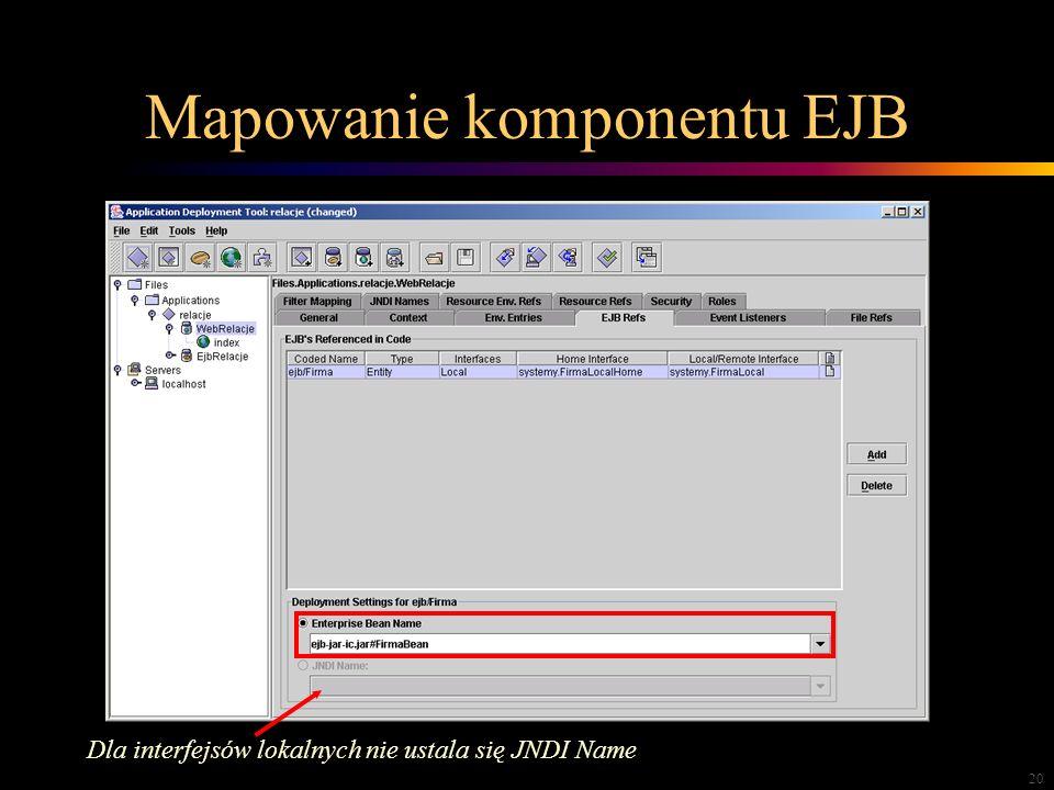 20 Mapowanie komponentu EJB Dla interfejsów lokalnych nie ustala się JNDI Name