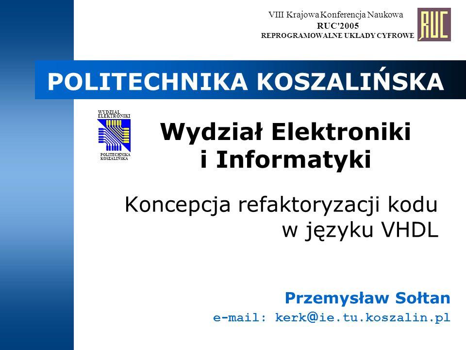 POLITECHNIKA KOSZALIŃSKA Wydział Elektroniki i Informatyki ELEKTRONIKI WYDZIAŁ POLITECHNIKA KOSZALIŃSKA Przemysław Sołtan e-mail: kerk @ ie.tu.koszali