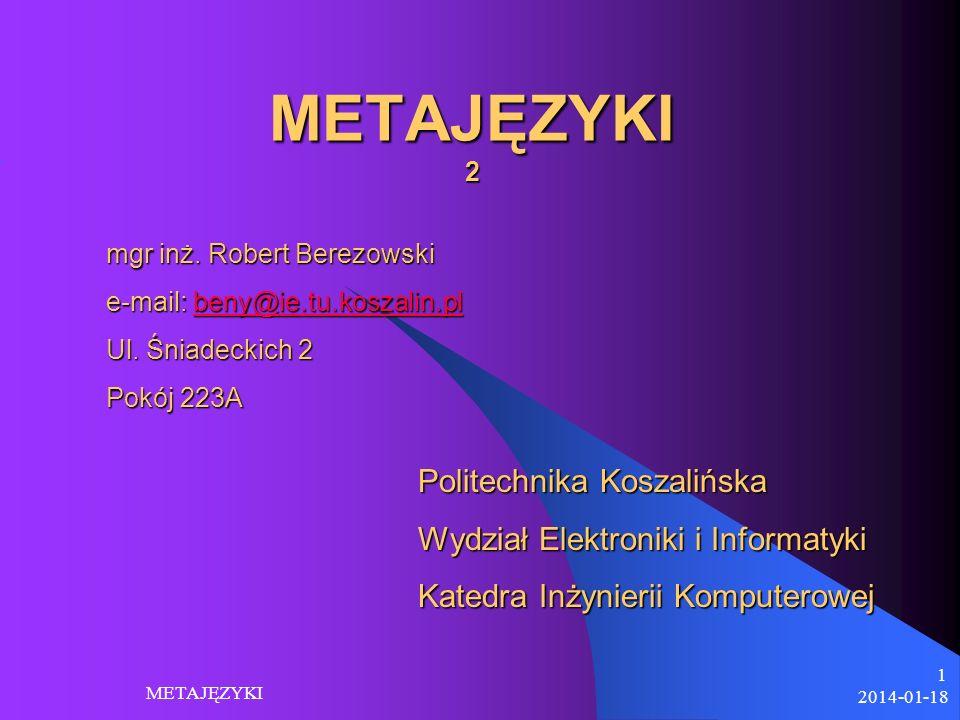 2014-01-18 METAJĘZYKI 1 METAJĘZYKI 2 Politechnika Koszalińska Wydział Elektroniki i Informatyki Katedra Inżynierii Komputerowej mgr inż. Robert Berezo