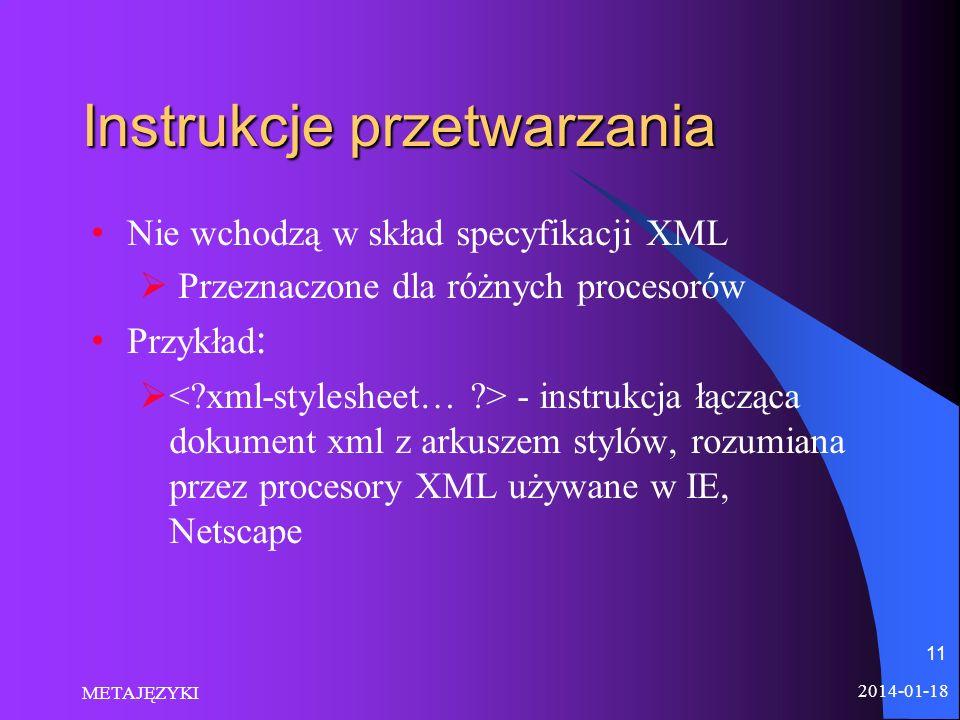 Instrukcje przetwarzania Nie wchodzą w skład specyfikacji XML Przeznaczone dla różnych procesorów Przykład : - instrukcja łącząca dokument xml z arkus