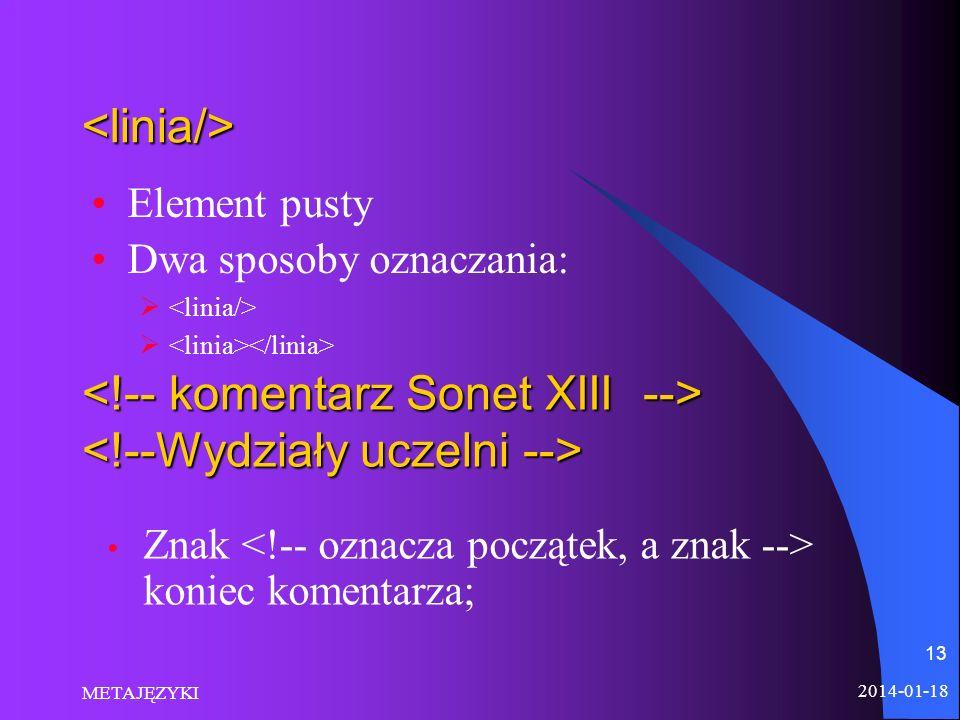2014-01-18 METAJĘZYKI 13 <linia/> Element pusty Dwa sposoby oznaczania: Znak koniec komentarza;