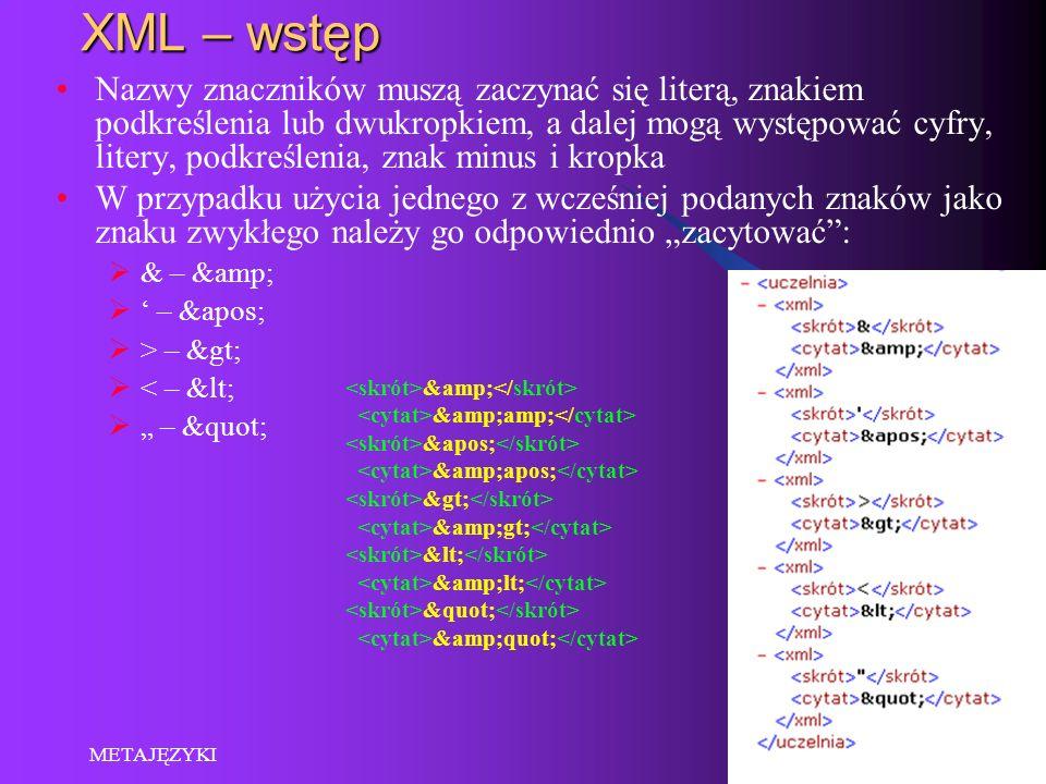 2014-01-18 METAJĘZYKI 14 XML – wstęp Nazwy znaczników muszą zaczynać się literą, znakiem podkreślenia lub dwukropkiem, a dalej mogą występować cyfry,