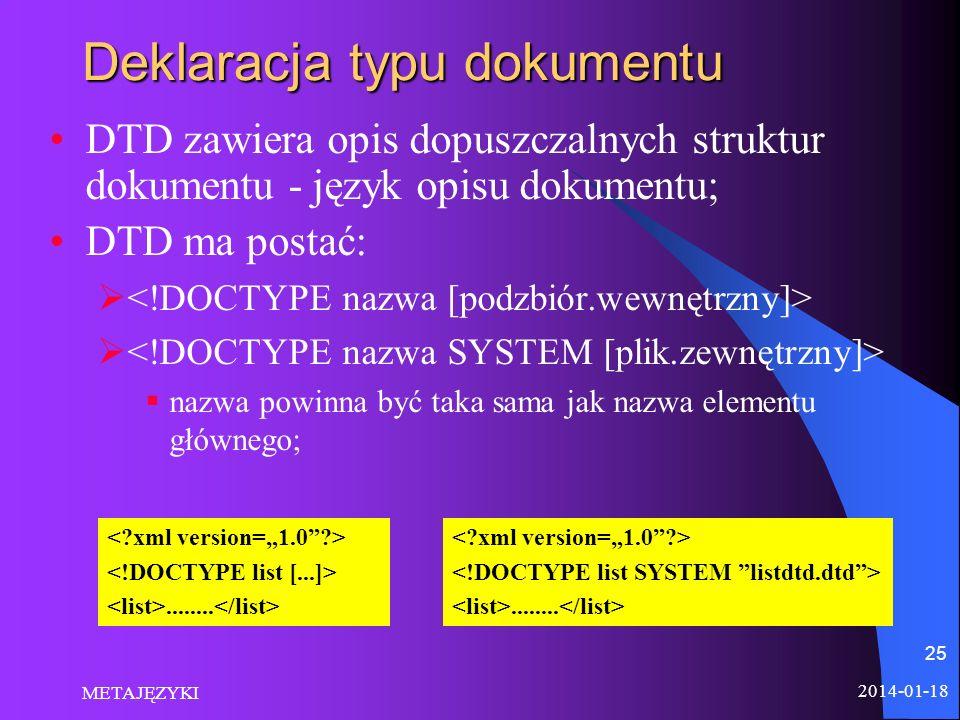 2014-01-18 METAJĘZYKI 25 Deklaracja typu dokumentu DTD zawiera opis dopuszczalnych struktur dokumentu - język opisu dokumentu; DTD ma postać: nazwa po