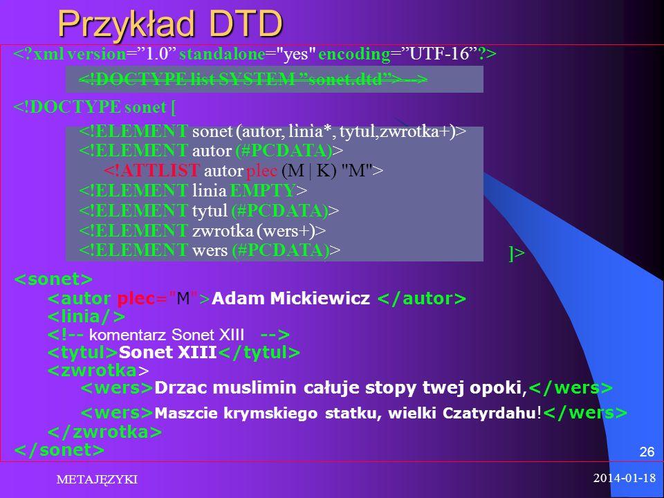 2014-01-18 METAJĘZYKI 26 Przykład DTD <!DOCTYPE sonet [ ]> Adam Mickiewicz Sonet XIII Drzac muslimin całuje stopy twej opoki, Maszcie krymskiego statk
