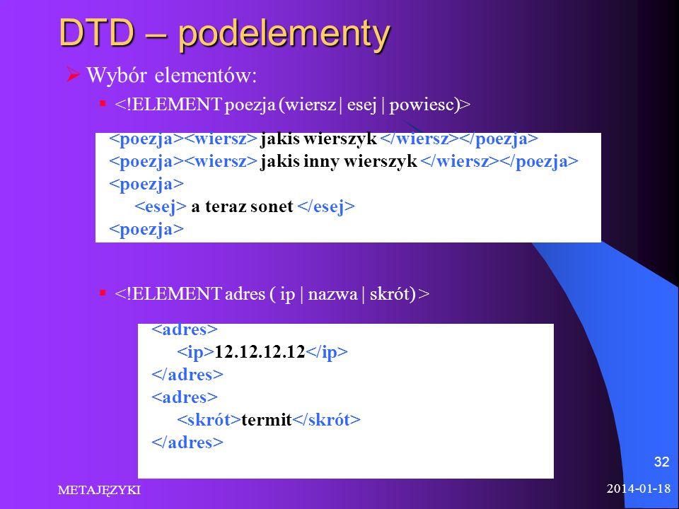 2014-01-18 METAJĘZYKI 32 DTD – podelementy Wybór elementów: jakis wierszyk jakis inny wierszyk a teraz sonet 12.12.12.12 termit