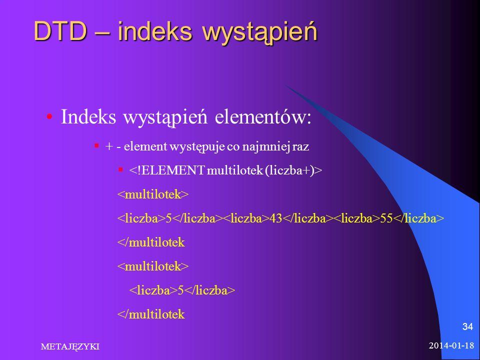 2014-01-18 METAJĘZYKI 34 DTD – indeks wystąpień Indeks wystąpień elementów: + - element występuje co najmniej raz 5 43 55 </multilotek 5 </multilotek