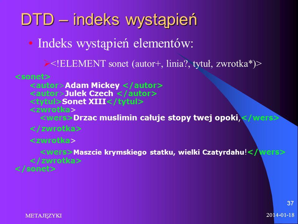 2014-01-18 METAJĘZYKI 37 DTD – indeks wystąpień Indeks wystąpień elementów: Adam Mickey Julek Czech Sonet XIII Drzac muslimin całuje stopy twej opoki,