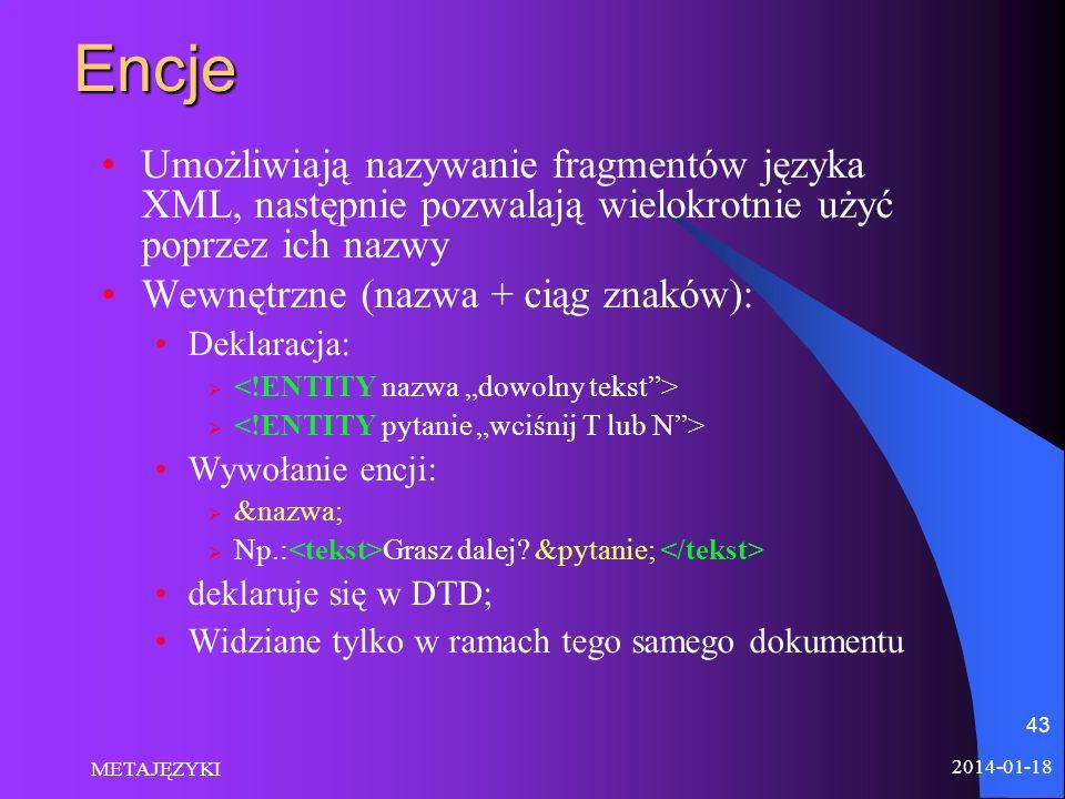 2014-01-18 METAJĘZYKI 43Encje Umożliwiają nazywanie fragmentów języka XML, następnie pozwalają wielokrotnie użyć poprzez ich nazwy Wewnętrzne (nazwa +