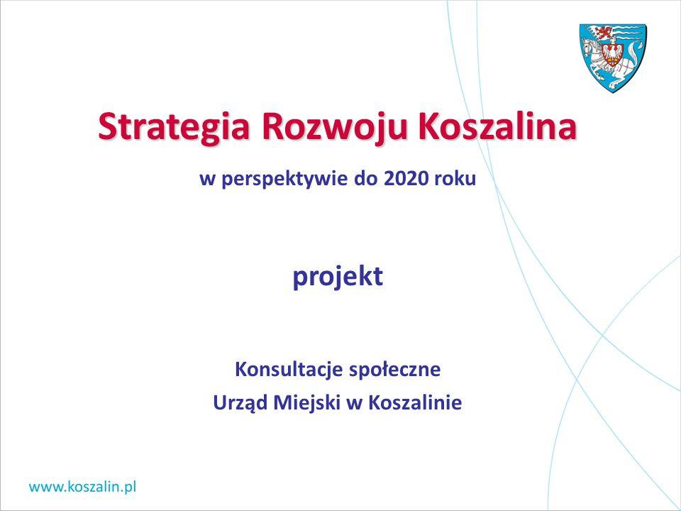 Strategia Rozwoju Koszalina w perspektywie do 2020 roku projekt Konsultacje społeczne Urząd Miejski w Koszalinie