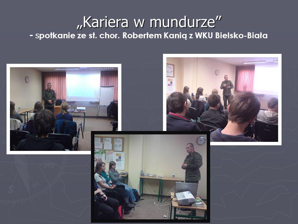 Kariera w mundurze Kariera w mundurze - s potkanie ze st. chor. Robertem Kanią z WKU Bielsko-Biała