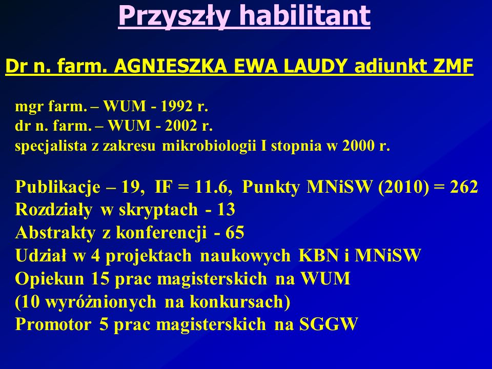 mgr farm. – WUM - 1992 r. dr n. farm. – WUM - 2002 r. specjalista z zakresu mikrobiologii I stopnia w 2000 r. Publikacje – 19, IF = 11.6, Punkty MNiSW