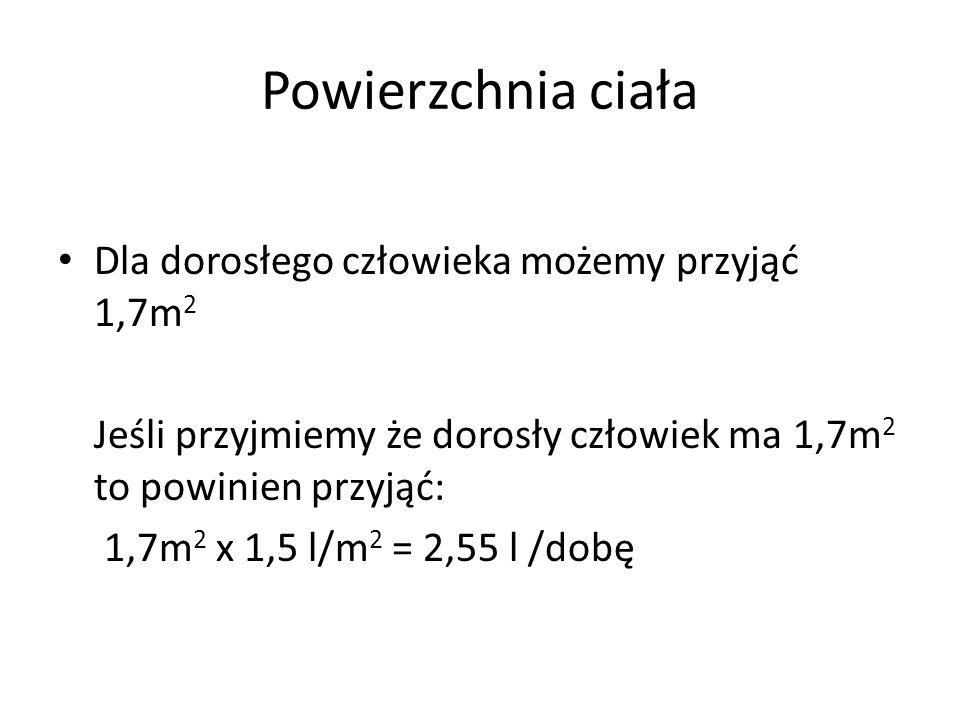 Powierzchnia ciała Dla dorosłego człowieka możemy przyjąć 1,7m 2 Jeśli przyjmiemy że dorosły człowiek ma 1,7m 2 to powinien przyjąć: 1,7m 2 x 1,5 l/m