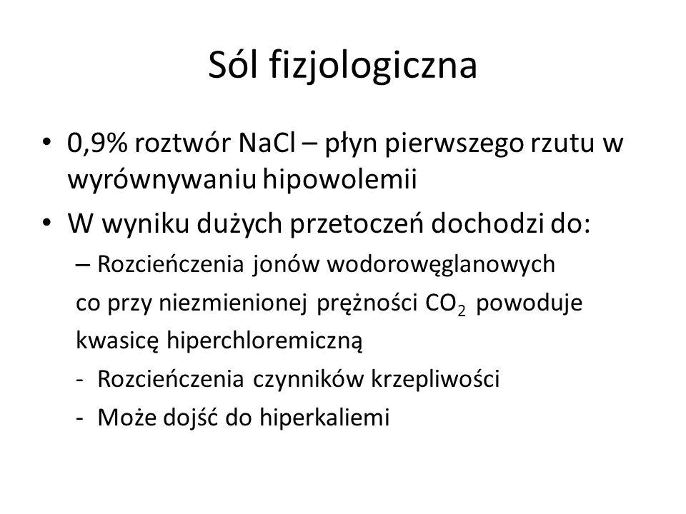 Sól fizjologiczna 0,9% roztwór NaCl – płyn pierwszego rzutu w wyrównywaniu hipowolemii W wyniku dużych przetoczeń dochodzi do: – Rozcieńczenia jonów w