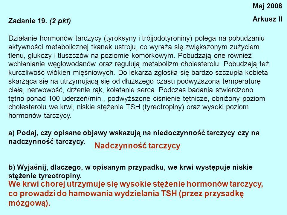 Zadanie 19. (2 pkt) Działanie hormonów tarczycy (tyroksyny i trójjodotyroniny) polega na pobudzaniu aktywności metabolicznej tkanek ustroju, co wyraża
