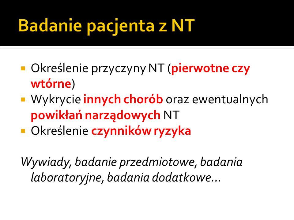 Określenie przyczyny NT (pierwotne czy wtórne) Wykrycie innych chorób oraz ewentualnych powikłań narządowych NT Określenie czynników ryzyka Wywiady, b